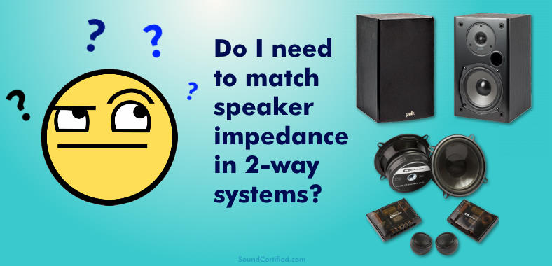 Do I need to match speaker impedance in 2-way systems? Image man thinking