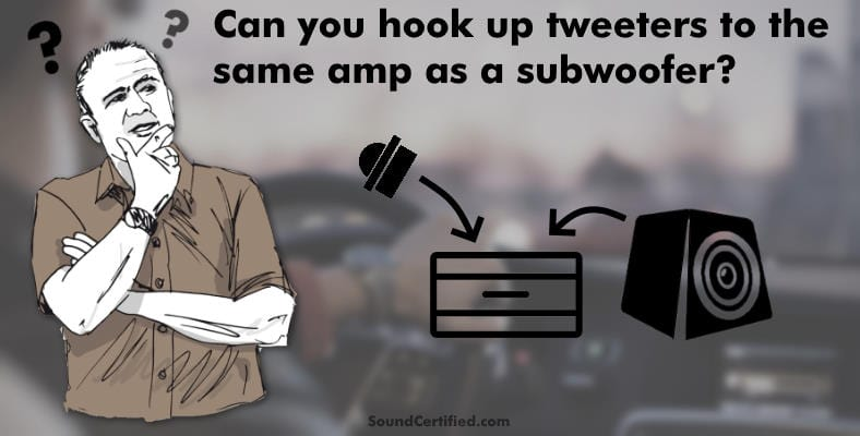 can you hook up tweeters to the same amp as a subwoofer section image
