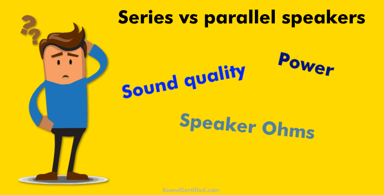 series vs parallel speakers which is better man thinking image